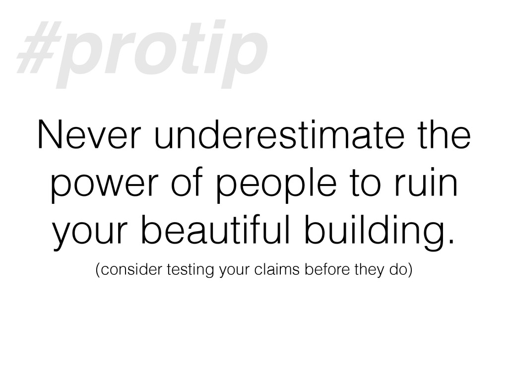 Never underestimate the power of people to ruin...