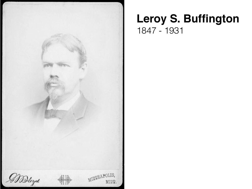 Leroy S. Buffington 1847 - 1931