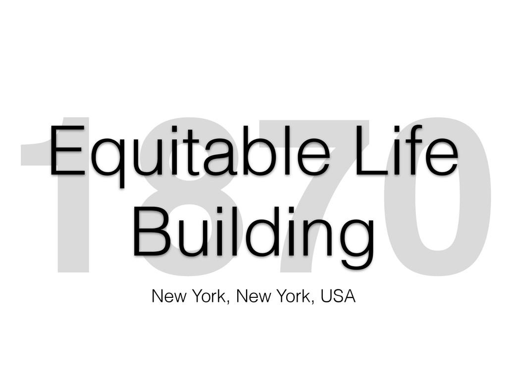 1870 Equitable Life Building New York, New York...