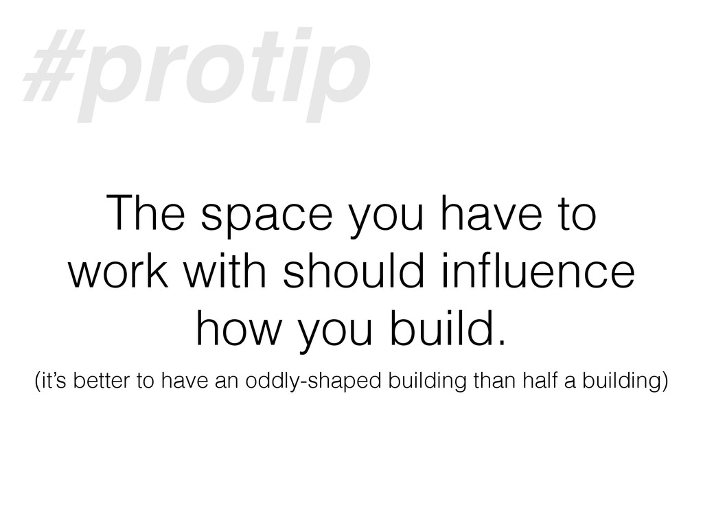 The space you have to work with should influence...