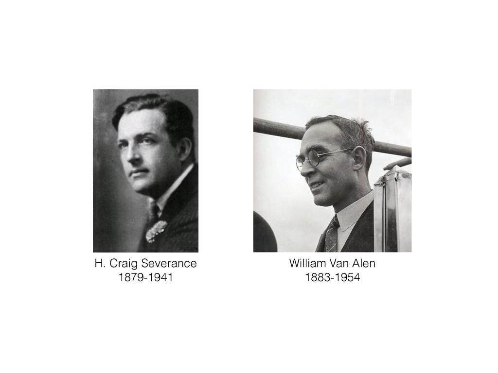 William Van Alen 1883-1954 H. Craig Severance 1...
