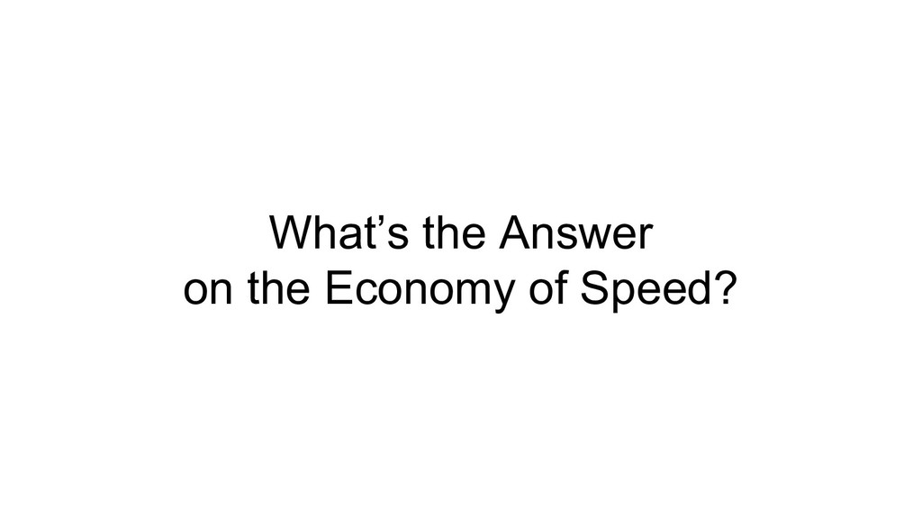 What's the Answer on the Economy of Speed?