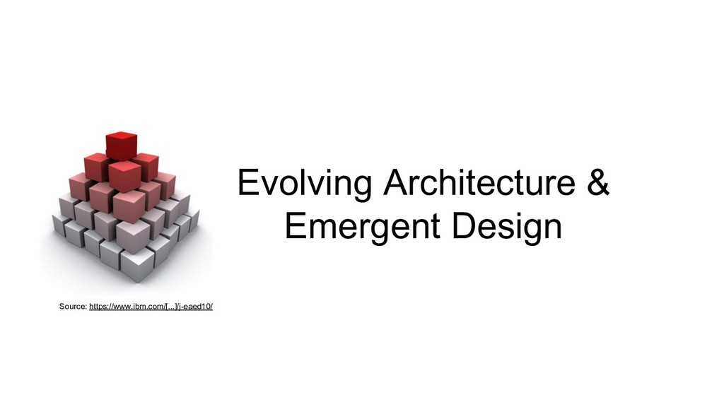 Evolving Architecture & Emergent Design Source:...