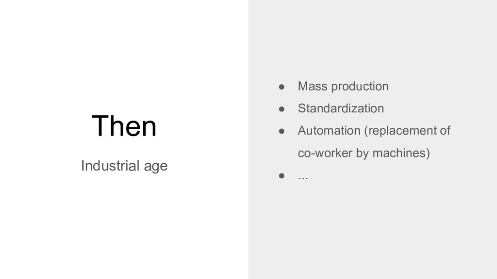 Then Industrial age ● Mass production ● Standar...
