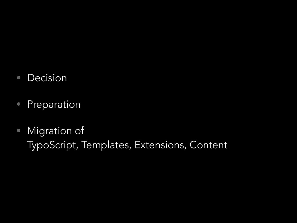 • Decision • Preparation • Migration of TypoSc...