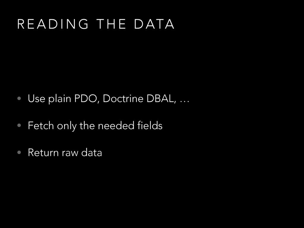 R E A D I N G T H E D ATA • Use plain PDO, Doct...