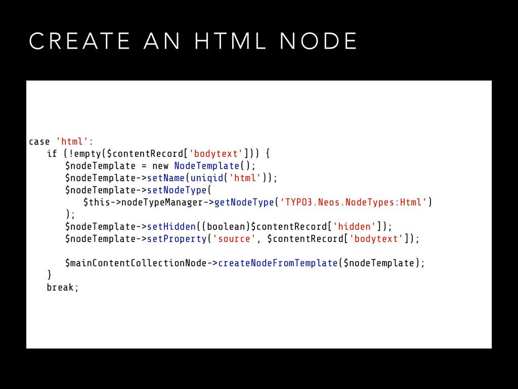 C R E AT E A N H T M L N O D E case 'html': if ...