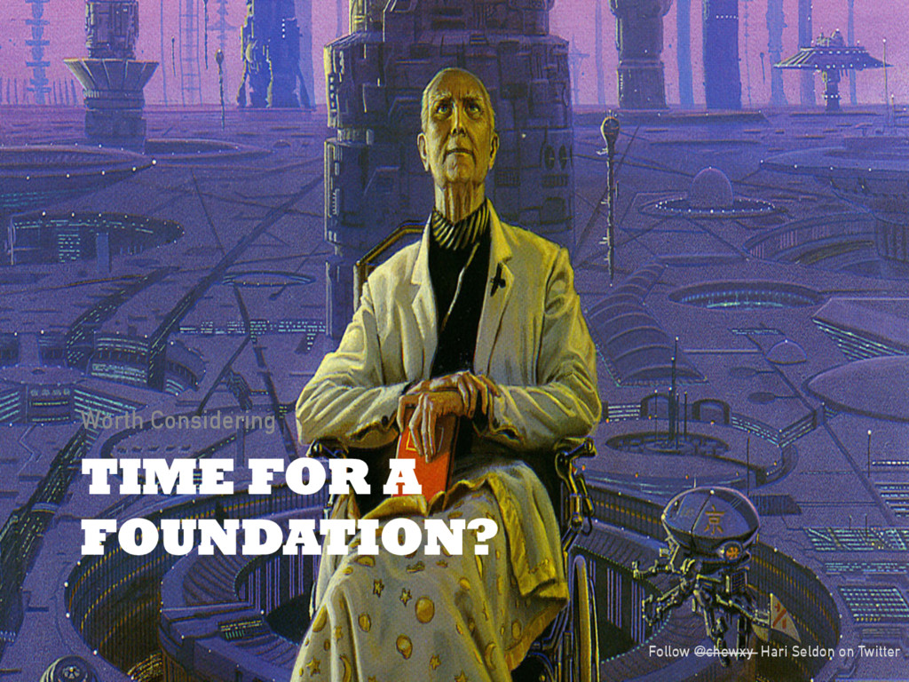 TIME FOR A FOUNDATION? Worth Considering Follow...