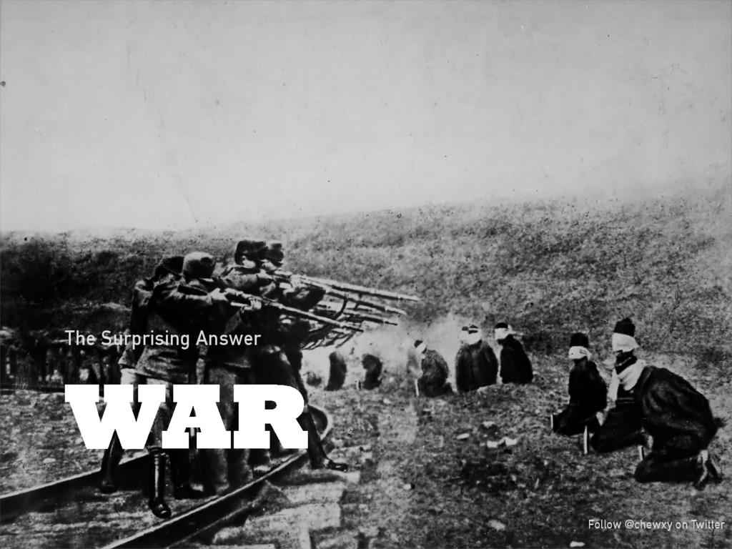 WAR The Surprising Answer Follow @chewxy on Twi...