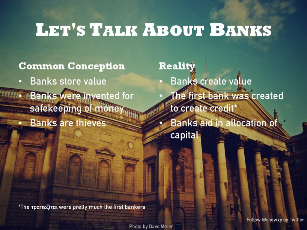 LET'S TALK ABOUT BANKS Common Conception • Ban...