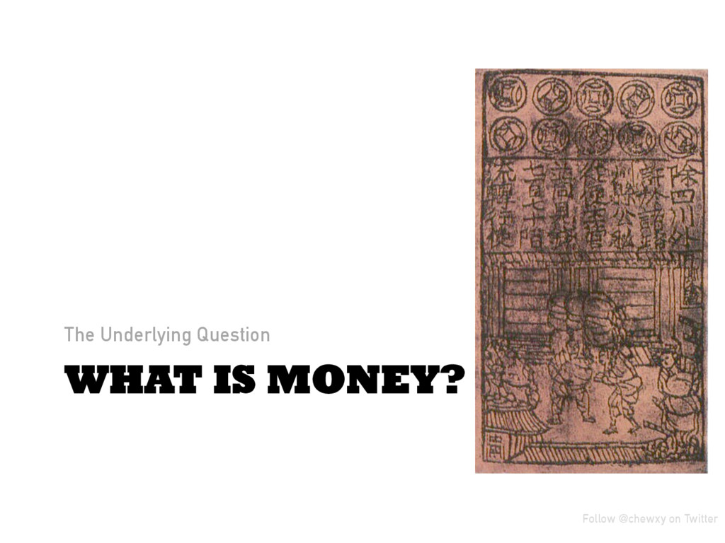 WHAT IS MONEY? The Underlying Question Follow @...