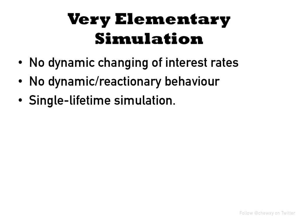 Very Elementary Simulation • No dynamic changi...