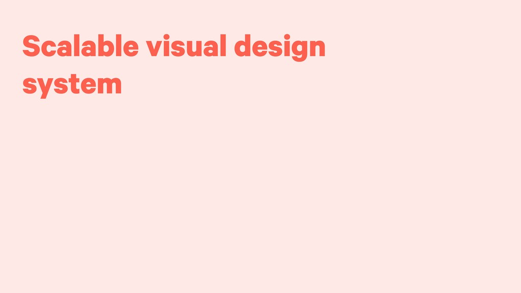 Scalable visual design system