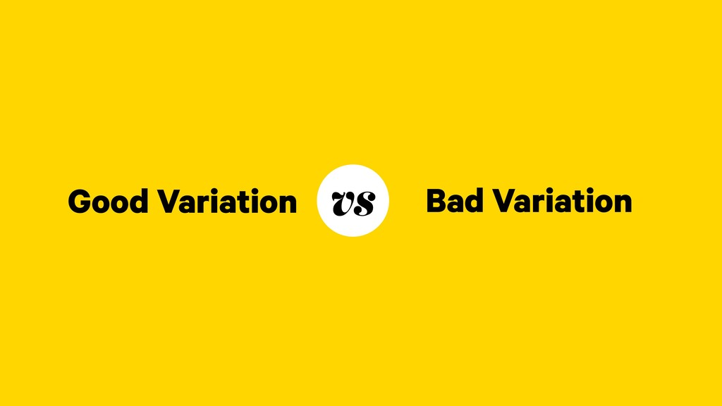 Good Variation Bad Variation vs