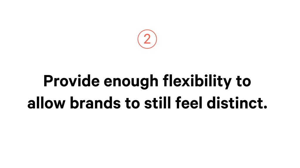 Provide enough flexibility to allow brands to s...