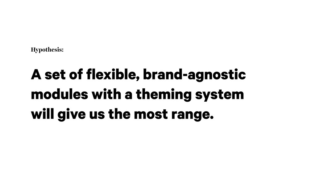 Hypothesis: A set of flexible, brand-agnostic m...
