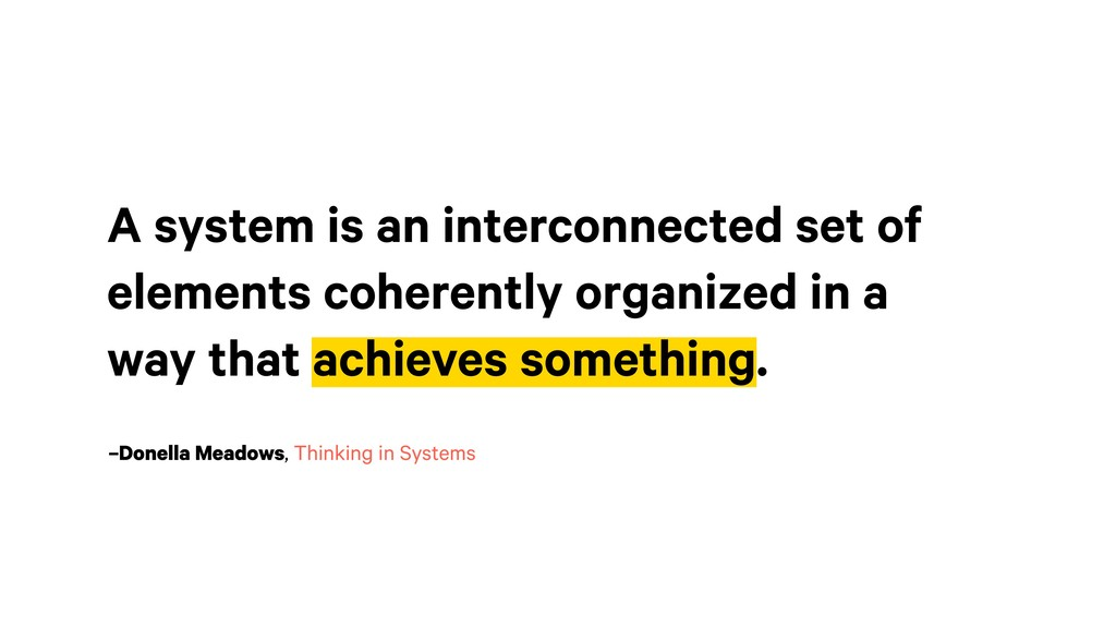 –Donella Meadows, Thinking in Systems A system ...