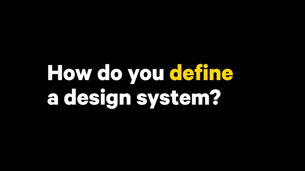 How do you define a design system?