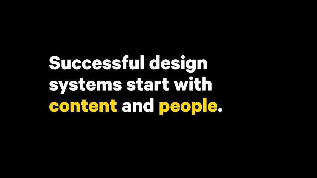 Successful design systems start with content an...