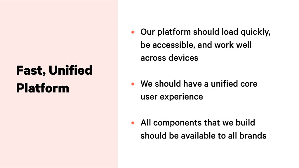 Fast, Unified Platform • Our platform should lo...