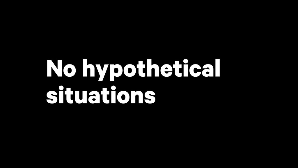 No hypothetical situations