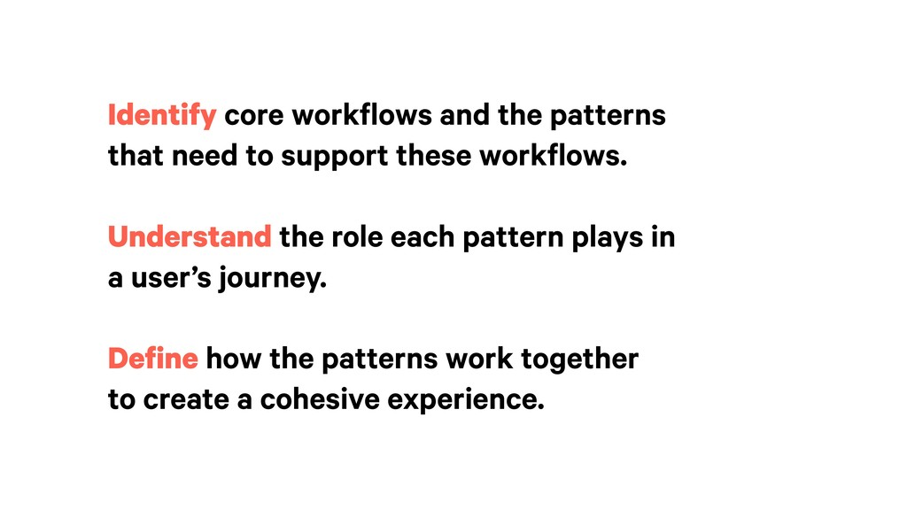 Identify core workflows and the patterns that n...
