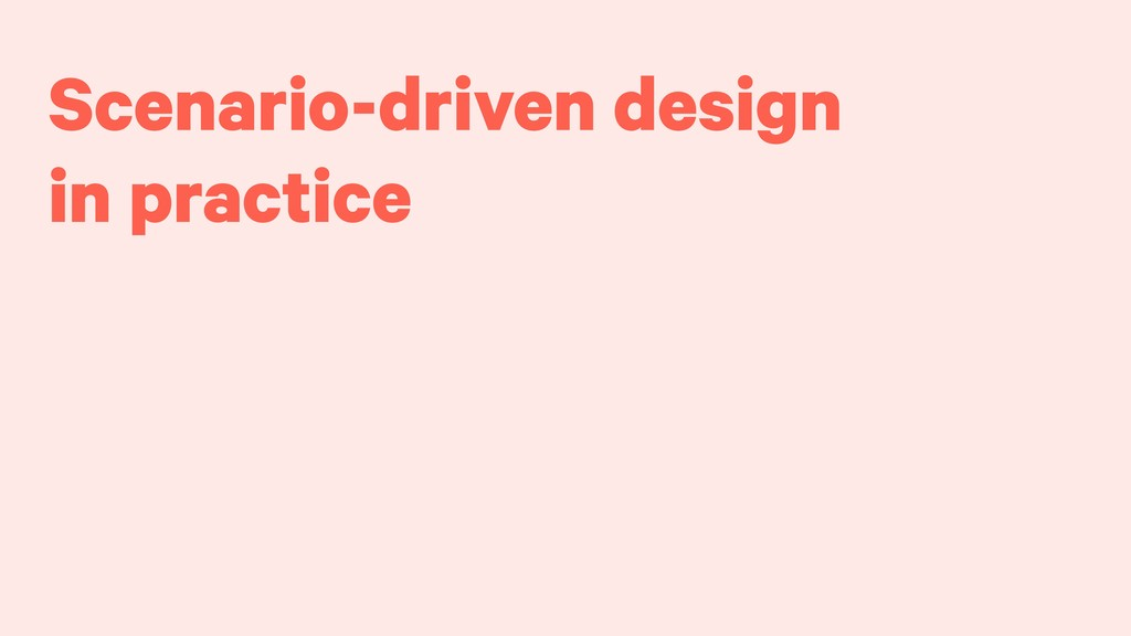 Scenario-driven design in practice
