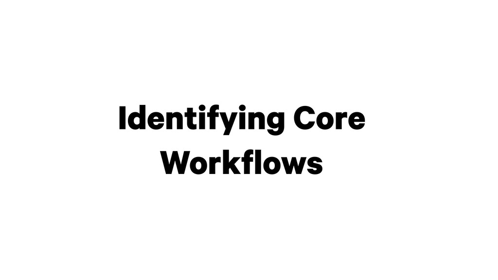 Identifying Core Workflows