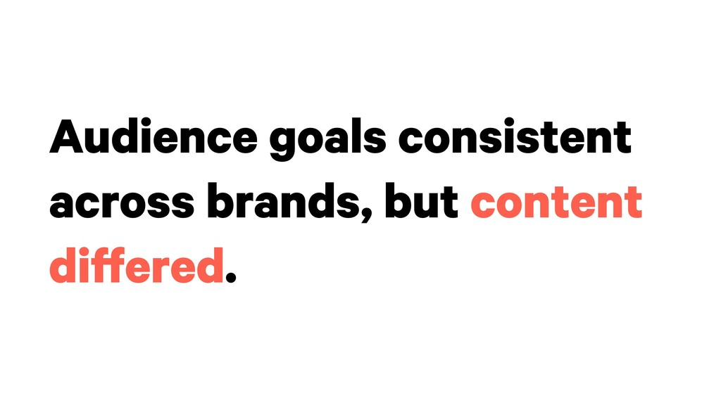 Audience goals consistent across brands, but co...