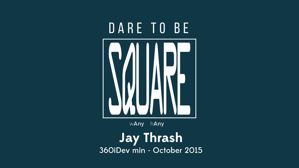 Jay Thrash 360iDev min - October 2015 D a r e t...