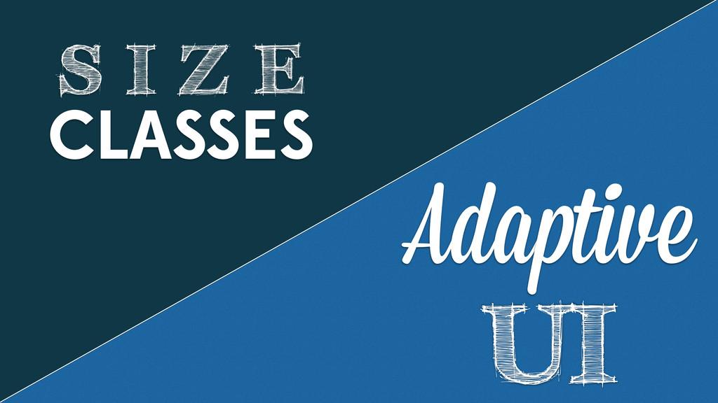 Adaptive UI CLASSES S I Z E