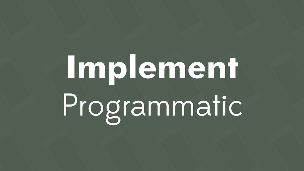 Implement Programmatic