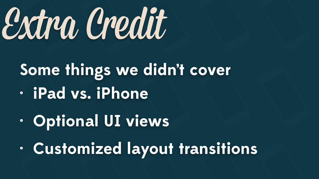 Extra Credit Some things we didn't cover • iPad...