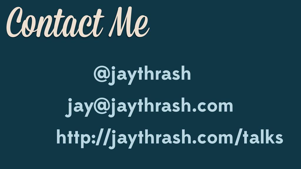 @jaythrash jay@jaythrash.com http:// /talks Con...