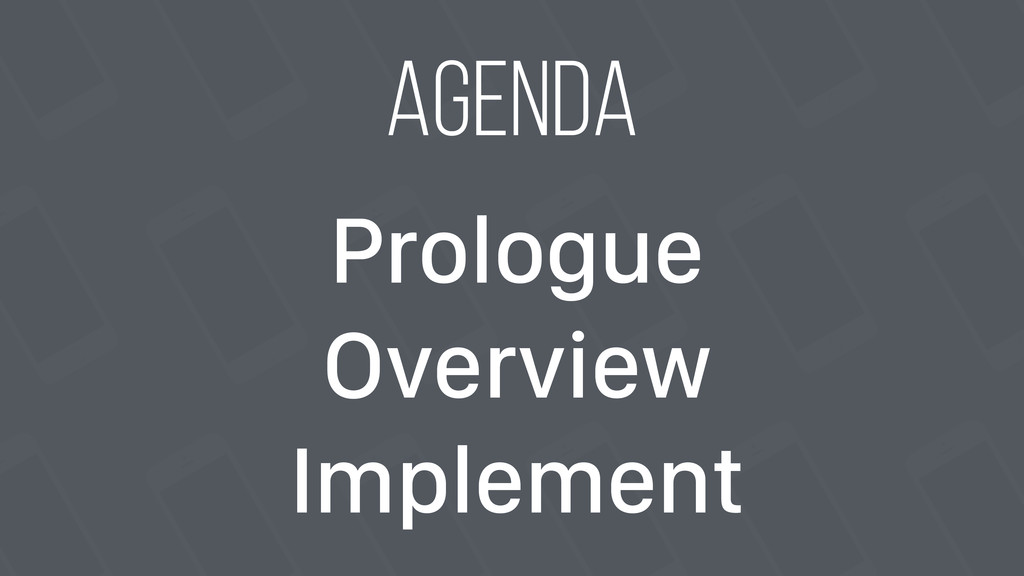 Agenda Prologue Overview Implement