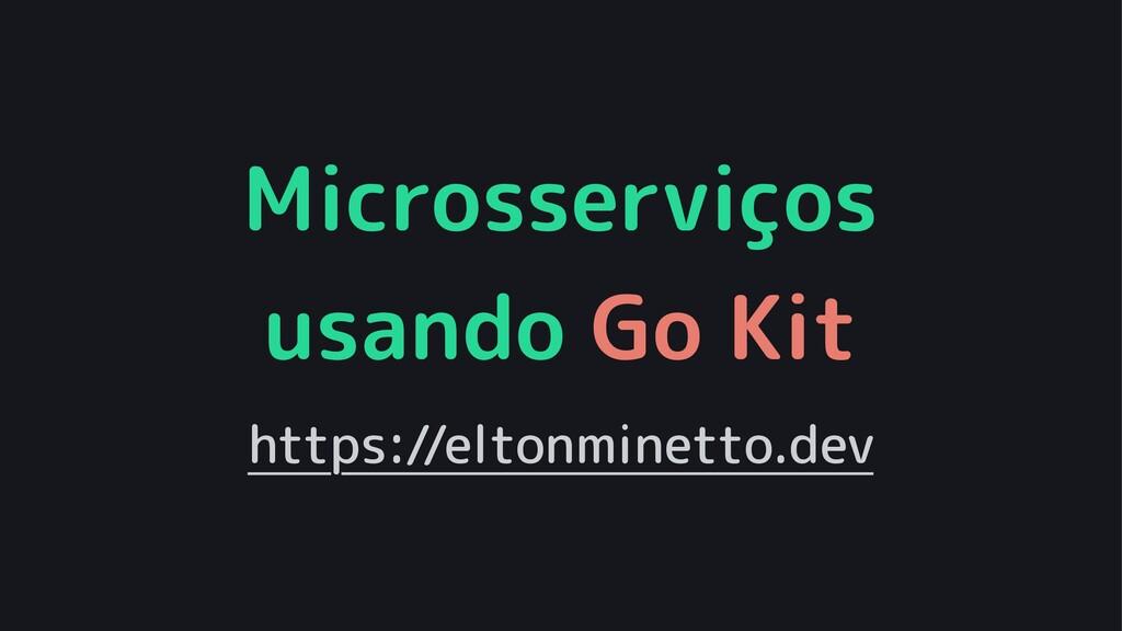 Microsserviços usando Go Kit https://eltonminet...