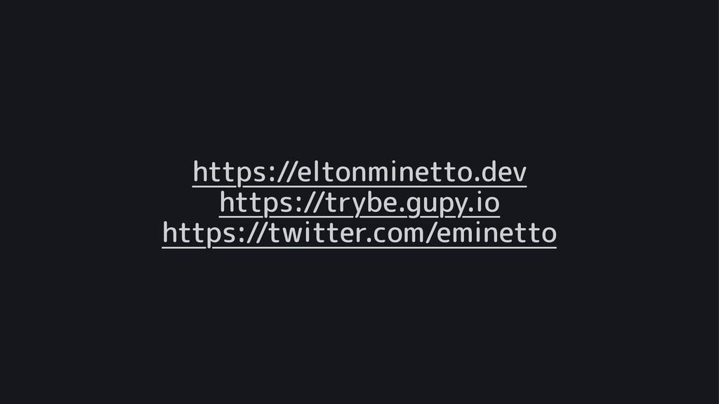 https://eltonminetto.dev https://trybe.gupy.io ...
