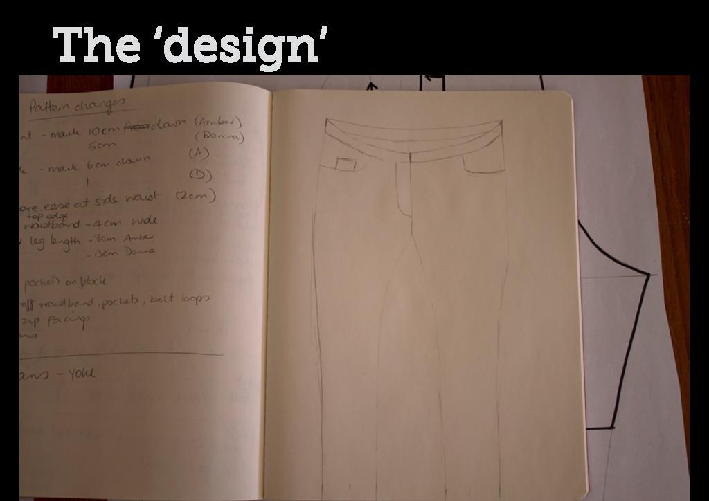 The 'design'