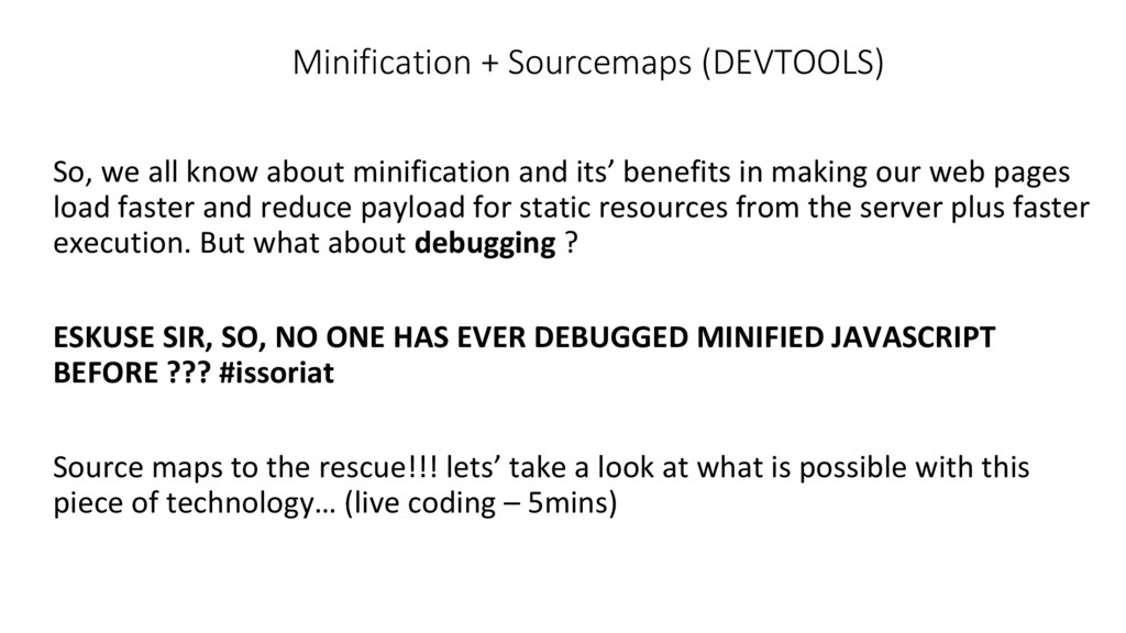 Minification + Sourcemaps (DEVTOOLS) So, we all...