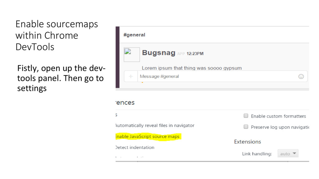 Enable sourcemaps within Chrome DevTools Fistly...