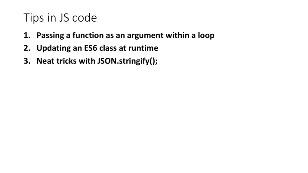 Tips in JS code 1. Passing a function as an arg...
