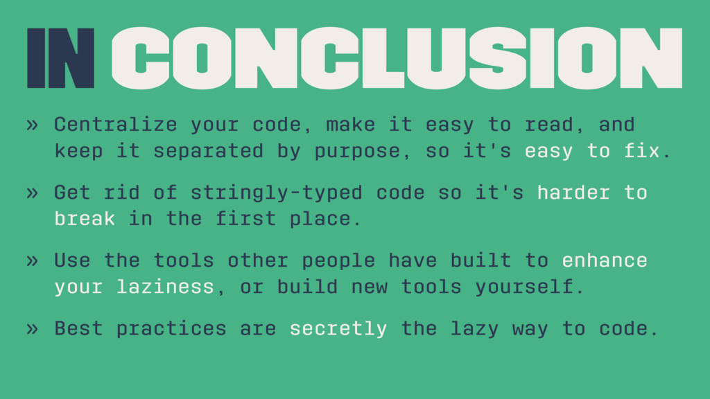 in conclusion » Centralize your code, make it e...