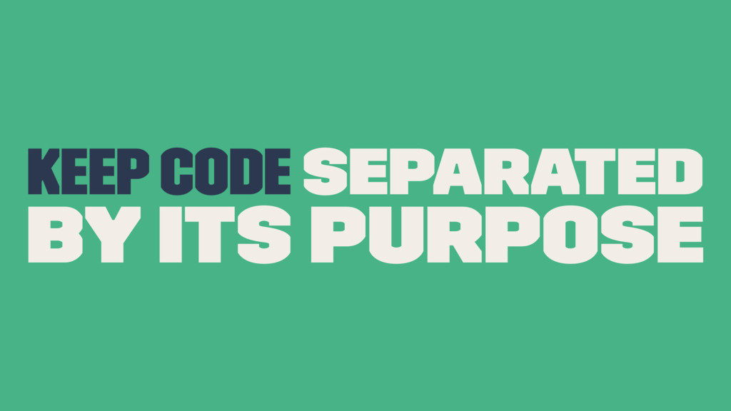 Keep code separated by its purpose