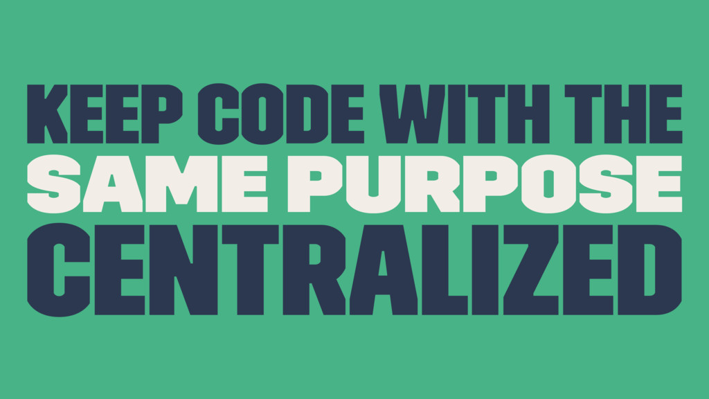 Keep code with the same purpose centralized