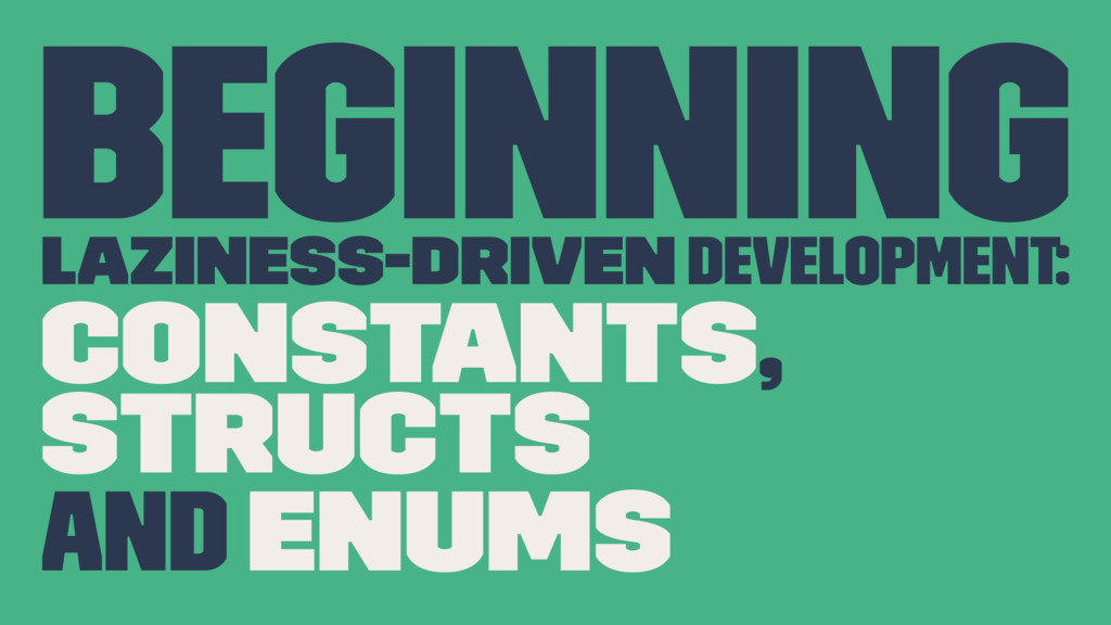 Beginning Laziness-Driven development: Constant...