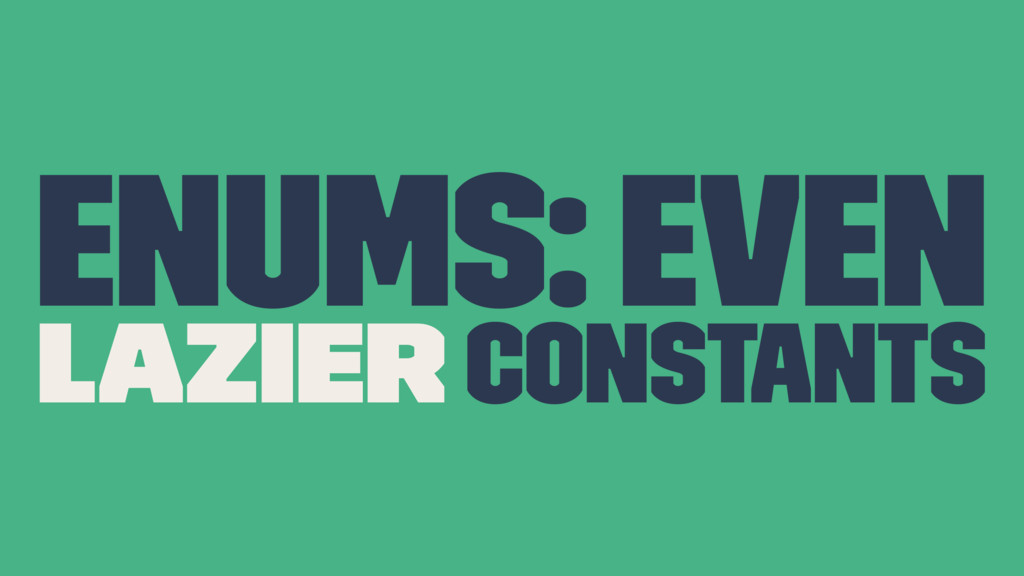 Enums: Even lazier constants