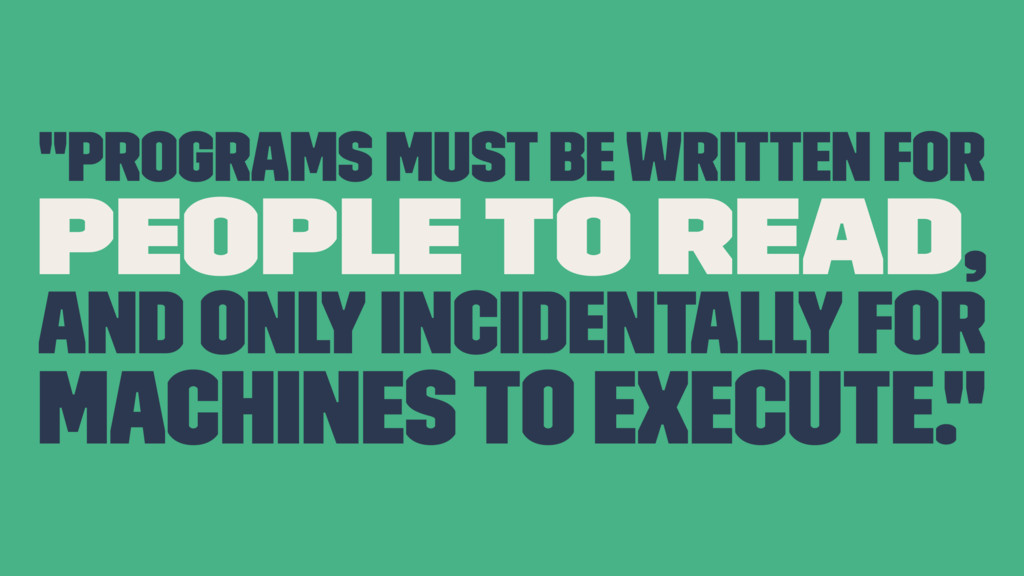 """programs must be written for people to read, a..."