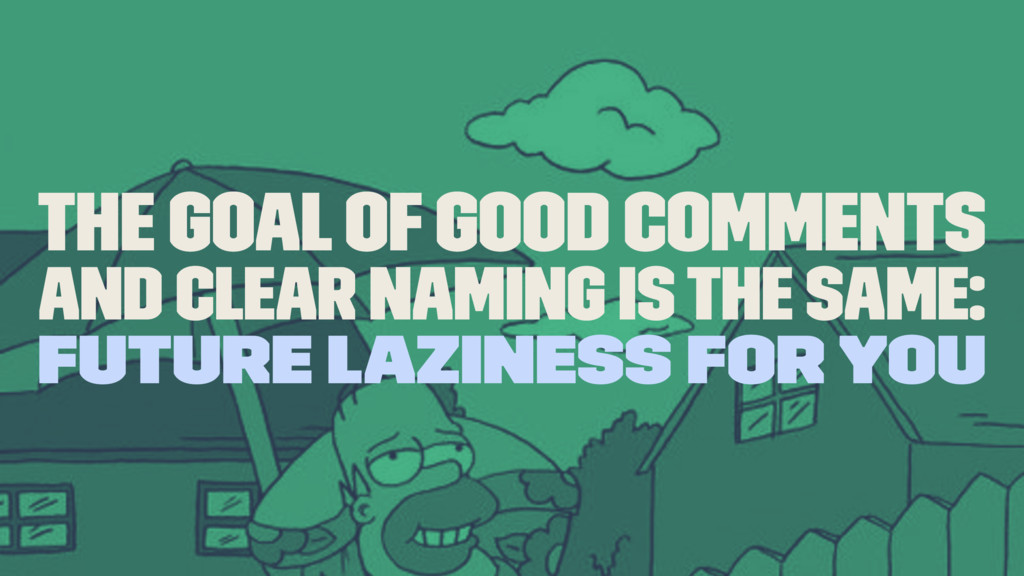 the goal of good comments and clear naming is t...