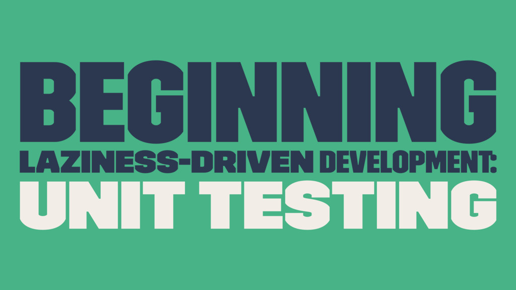 Beginning Laziness-Driven development: Unit Tes...