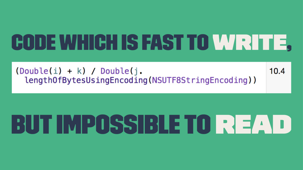 Code which is fast to write, but impossible to ...